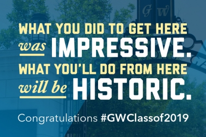 Admitted Students GW: what you did to get here was impressive, what you'll do from here will be historic